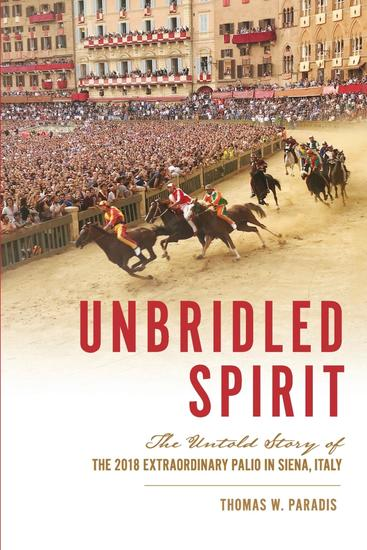 Unbridled Spirit - The Untold Story of the 2018 Extraordinary Palio in Siena Italy - cover