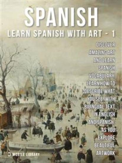 1 - Spanish - Learn Spanish with Art - Learn how to describe what you see with bilingual text in English and Spanish as you explore beautiful artwork - cover