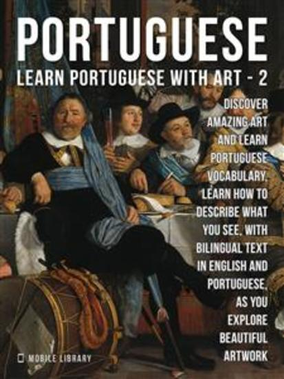 2 - Portuguese - Learn Portuguese with Art - Learn how to describe what you see with bilingual text in English and Portuguese as you explore beautiful artwork - cover