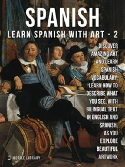 2- Spanish - Learn Spanish with Art - Learn how to describe what you see with bilingual text in English and Spanish as you explore beautiful artwork - cover