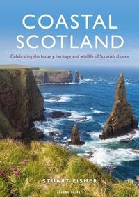 Coastal Scotland - Celebrating the History Heritage and Wildlife of Scottish Shores
