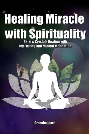 Healing Miracle with Spirituality: Reiki & Crystals Healing with Dry Fasting and Mindful Meditation - cover