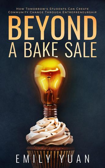 Beyond a Bake Sale - How Tomorrow's Students Can Create Community Change Through Entrepreneurship - cover