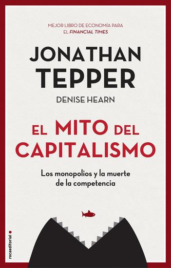 El mito del capitalismo - Los monopolios y la muerte de la competencia - cover