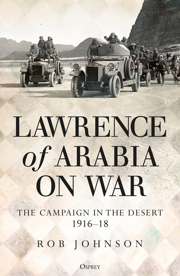 Lawrence of Arabia on War - The Campaign in the Desert 1916–18 - cover