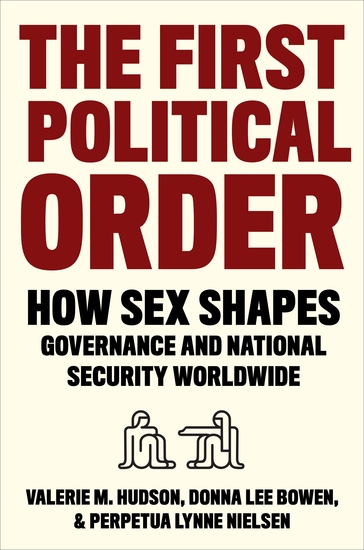 The First Political Order - How Sex Shapes Governance and National Security Worldwide - cover
