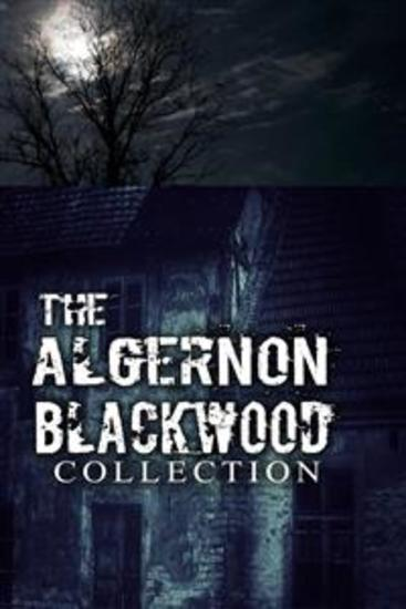 The Algernon Blackwood Collection (Annotated) - The Empty House The Damned The WillowsandThe Wendigo - cover