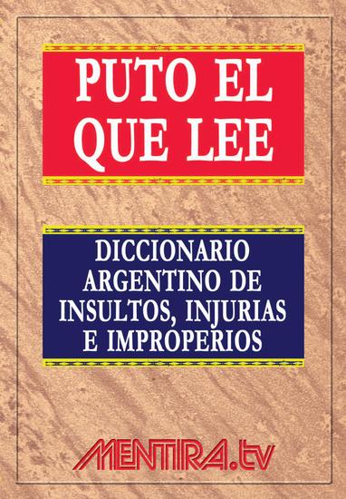 Puto el que lee - Diccionario argentino de insultos injurias e improperios - cover