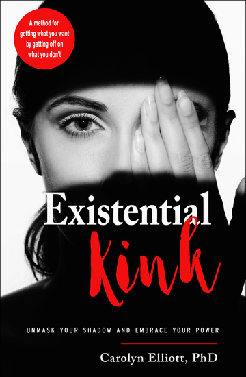 Existential Kink - Unmask Your Shadow and Embrace Your Power (A method for getting what you want by getting off on what you don't) - cover