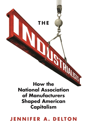 The Industrialists - How the National Association of Manufacturers Shaped American Capitalism - cover