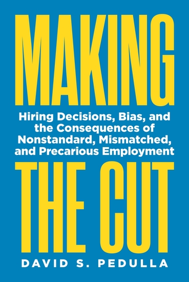 Making the Cut - Hiring Decisions Bias and the Consequences of Nonstandard Mismatched and Precarious Employment - cover