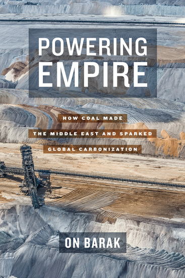 Powering Empire - How Coal Made the Middle East and Sparked Global Carbonization - cover
