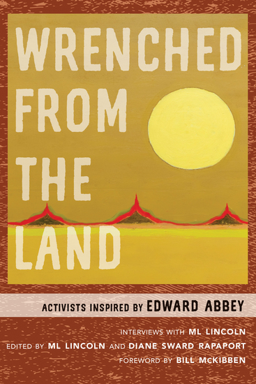 Wrenched from the Land - Activists Inspired by Edward Abbey - cover
