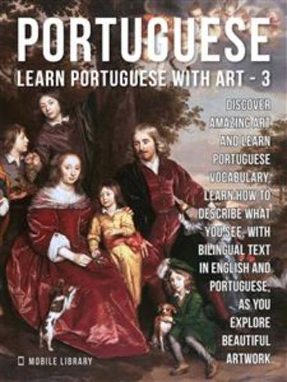 3 - Portuguese - Learn Portuguese with Art - Learn how to describe what you see with bilingual text in English and Portuguese as you explore beautiful artwork - cover