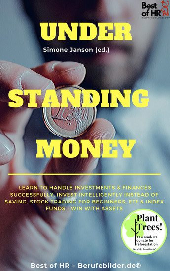 Understanding money - Learn to handle investments & finances successfully invest intelligently instead of saving stock trading for beginners ETF & index funds - win with assets - cover