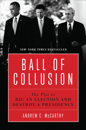 Ball of Collusion - The Plot to Rig an Election and Destroy a Presidency - cover