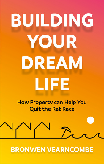 Building Your Dream Life - How Property Can Help You Quit the Rat Race - cover