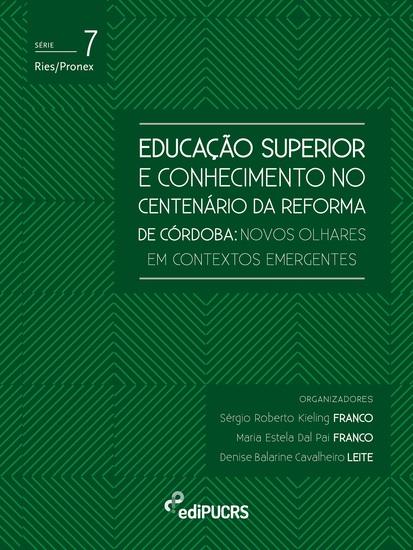 Educação superior e conhecimento no centenário da reforma de Córdoba: - novos olhares em contextos emergentes - cover