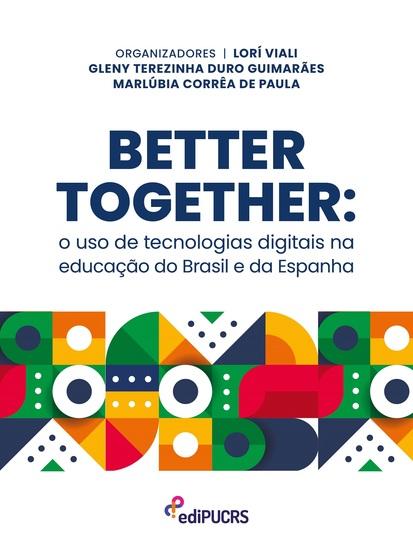 Better together: - o uso de tecnologias digitais na educação do Brasil e da Espanha - cover