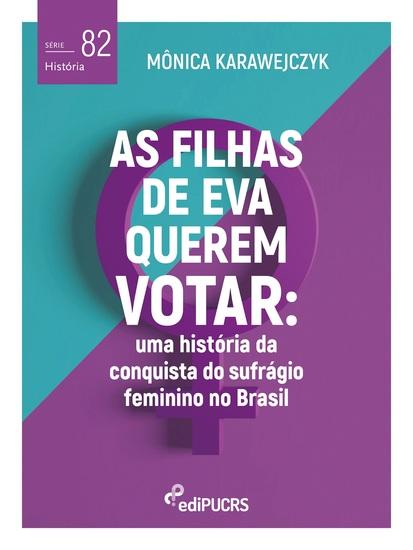 As filhas de Eva querem votar: - uma história da conquista do sufrágio feminino no Brasil - cover