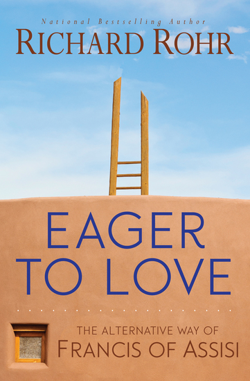 Eager to Love - The Alternative Way of Francis of Assisi - cover