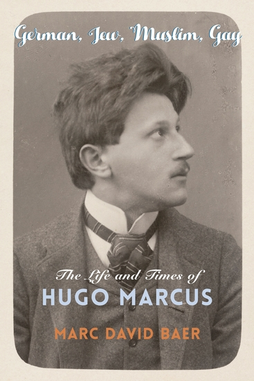 German Jew Muslim Gay - The Life and Times of Hugo Marcus - cover