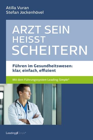 Arzt sein heißt scheitern - Führen im Gesundheitswesen: klar einfach effizient - cover