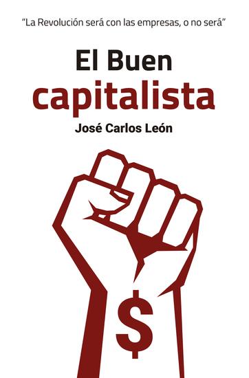 El Buen capitalista - La Revolución será con las empresas o no será - cover