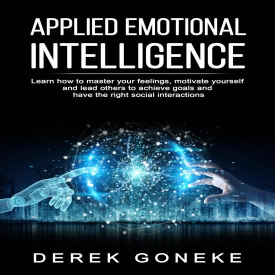 Applied Emotional Intelligence: Learn How To Master Your Feelings Motivate Yourself - cover