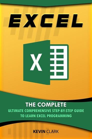 Excel : The Complete Ultimate Comprehensive Step-By-Step Guide To Learn Excel Programming - cover