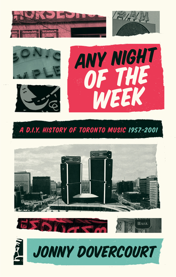 Any Night of the Week - A DIY History of Toronto Music 1957-2001 - cover