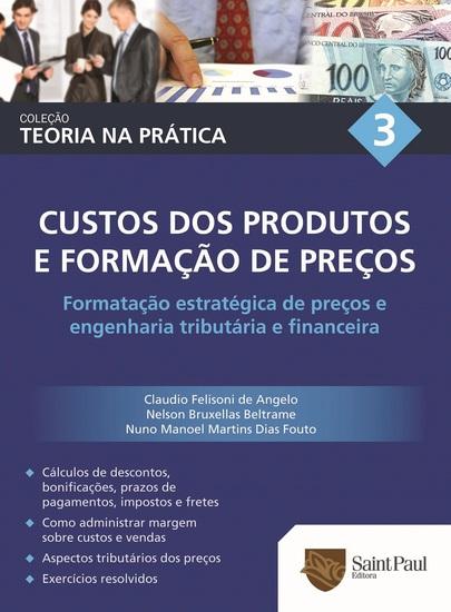 Custos dos produtos e formação de preços Vol 3 - Formatação estratégica de preços e engenharia tributária e financeira - cover