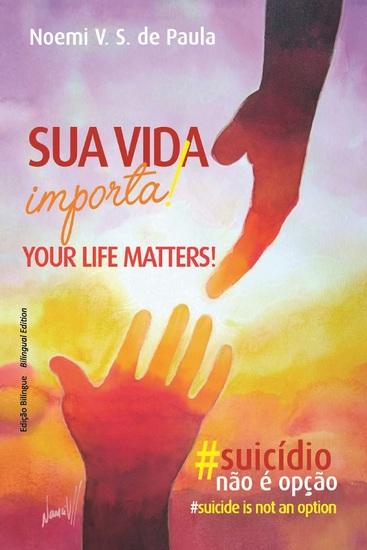 Sua Vida Importa! Your Life Matters! - #Suicídio Não É Opção #Suicide Is Not An Option - cover