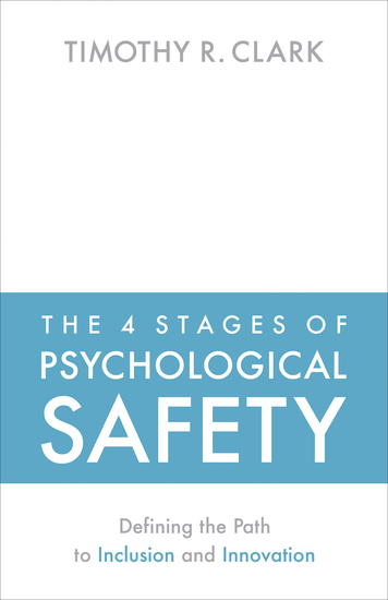 The 4 Stages of Psychological Safety - Defining the Path to Inclusion and Innovation - cover