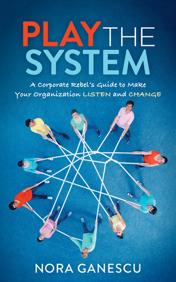 Play the System - A Corporate Rebel's Guide to Make Your Organization Listen and Change - cover