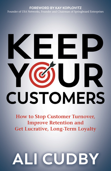 Keep Your Customers - How to Stop Customer Turnover Improve Retention and Get Lucrative Long-Term Loyalty - cover