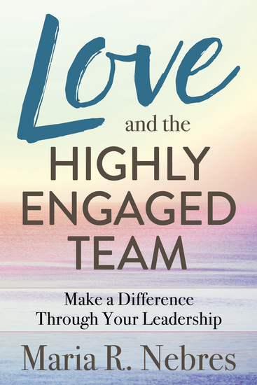 Love and the Highly-Engaged Team - Make a Difference Through Your Leadership - cover