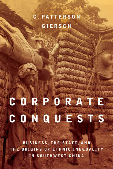 Corporate Conquests - Business the State and the Origins of Ethnic Inequality in Southwest China - cover