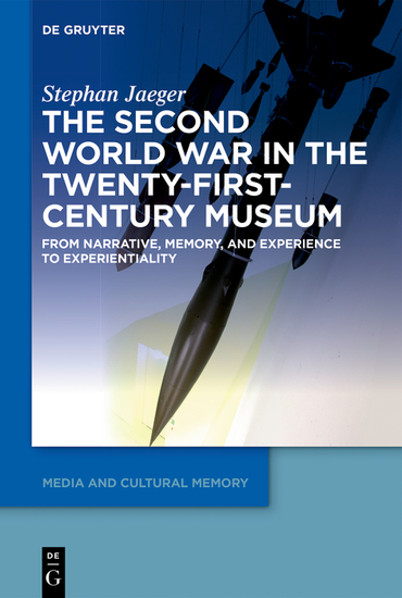 The Second World War in the Twenty-First-Century Museum - From Narrative Memory and Experience to Experientiality - cover
