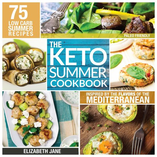 Keto Summer Cookbook - 75 Low Carb Recipes Inspired by the Flavors of the Mediterranean - cover