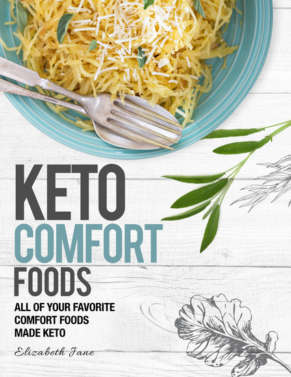 Keto Comfort Foods - All of Your Favorite Comfort Foods Made Keto - cover