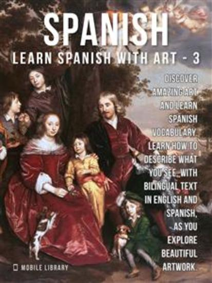3- Spanish - Learn Spanish with Art - Learn how to describe what you see with bilingual text in English and Spanish as you explore beautiful artwork - cover
