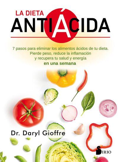 La dieta antiácida - Siete pasos para eliminar los alimentos ácidos de tu dieta Pierde peso reduce la inflamación y recupera tu salud y energía en una semana - cover