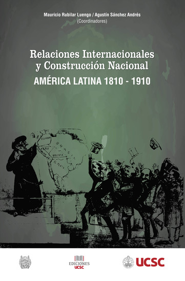 Relaciones internacionales y construcción nacional América Latina 1810-1910 - cover
