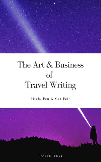 The Art and Business of Travel Writing: Pitch Pen and Get Paid - cover