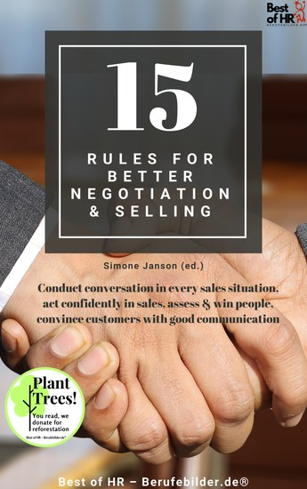 15 Rules for Better Negotiation & Selling - Conduct conversation in every sales situation act confidently in sales assess & win people convince customers with good communication - cover