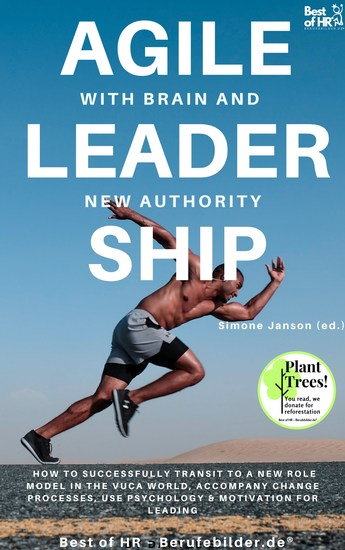 Agile Leadership with Brain and New Authority - How to successfully transit to a new role model in the VUCA world accompany change processes use psychology & motivation for leading - cover