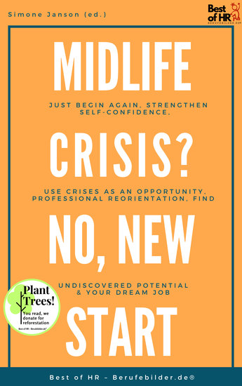 Midlife Crisis? No New Start - Just begin again strengthen self-confidence use crises as an opportunity professional reorientation find undiscovered potential & your dream job - cover