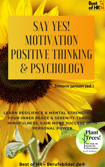Say Yes! Motivation Positive Thinking & Psychology - Learn resilience & mental strength find your inner peace & serenity through mindfulness gain more success with personal power - cover