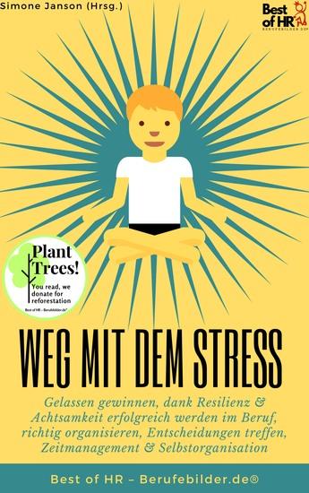 Weg mit dem Stress - Gelassen gewinnen dank Resilienz & Achtsamkeit erfolgreich werden im Beruf richtig organisieren Entscheidungen treffen Zeitmanagement & Selbstorganisation - cover